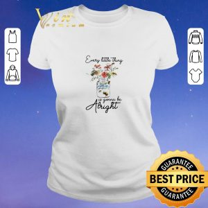 Awesome Flowers every little thing is gonna be alright shirt sweater