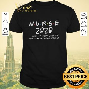 Awesome Nurse 2020 i stay at work for you you stay at home for us Coronavirus shirt sweater
