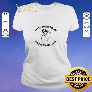 Awesome Strong nurse we stay at work for you you stay at home for us shirt sweater
