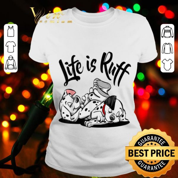 Disney 101 Dalmatians Life Is Ruff shirt