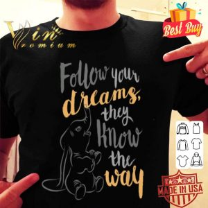 Disney Dumbo Follow Your Dreams They Know the Way shirt