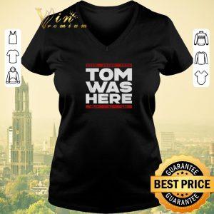 Funny Tom Brady Tom was here shirt sweater
