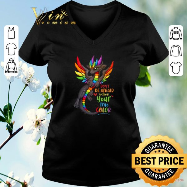 Hot Dragons Don't Be Afraid To Show Your True Color shirt sweater