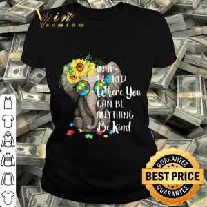 In A World Where You Can Be Anything Be Kind Autism Shirt shirt