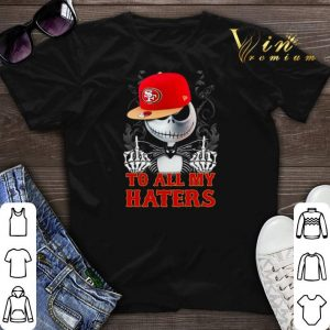 Jack Skellington San Francisco 49ers to all my haters shirt sweater