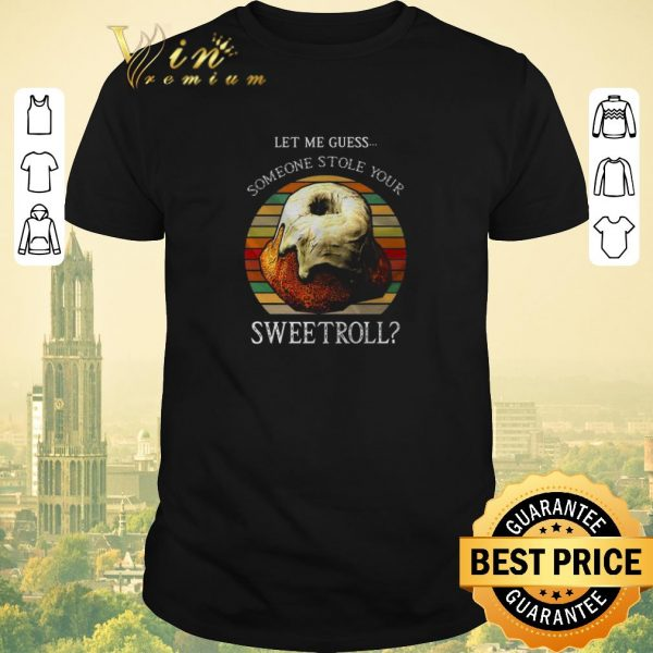 Nice Let me guess someone stole your sweetroll Skyrim Vintage shirt sweater