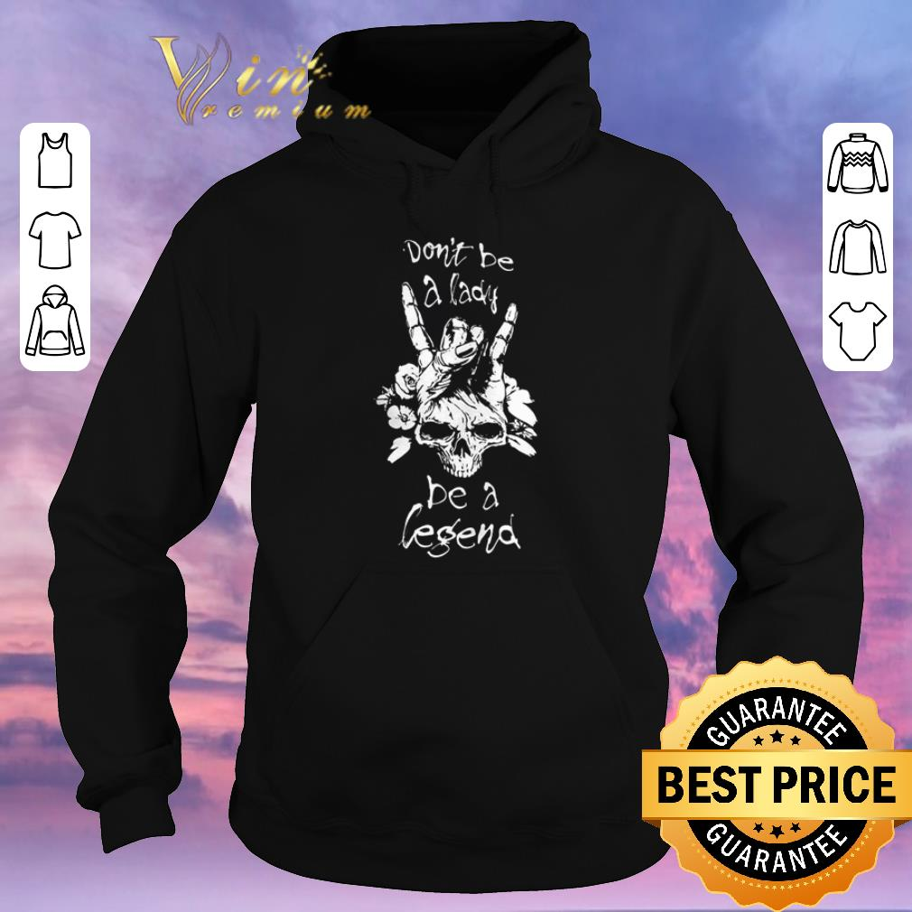 Nice Rock Metal don t be a lady be a legend shirt sweater 4 - Nice Rock Metal don't be a lady be a legend shirt sweater