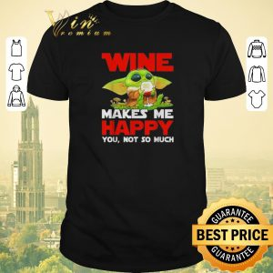 Original Baby Yoda drink wine makes me happy you not so much Star Wars shirt sweater