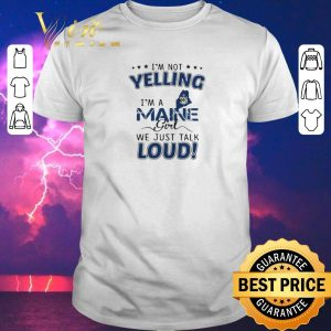 Original I'm not yelling i'm a Maine map girl we just talk loud shirt sweater