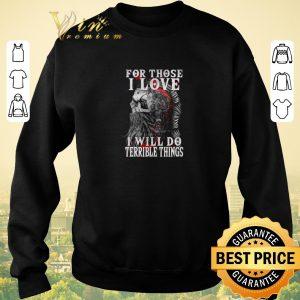 Original Viking skull for those i love i will do terrible things shirt sweater 2