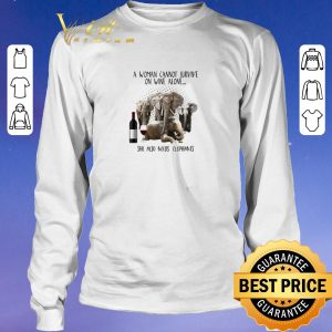 Premium A Woman Cannot Survive On Wine Alone She Also Needs Elephants shirt sweater 2