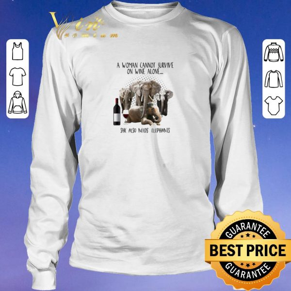 Premium A Woman Cannot Survive On Wine Alone She Also Needs Elephants shirt sweater