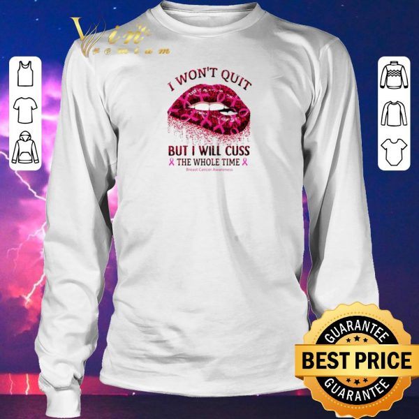 Premium I won't quit but I will cuss the whole time Breast Cancer Awareness shirt sweater