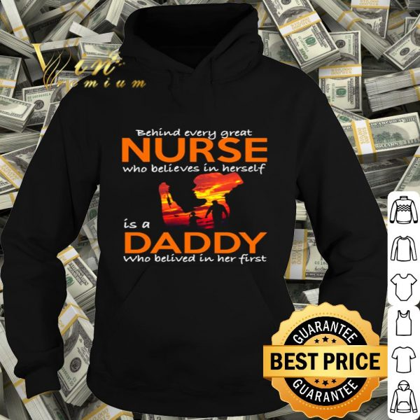 Behind every great nurse who believes in herself is a daddy father day shirt