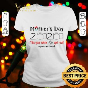 Mother's day 2020 the year when shit got real quarantined Coronavirus shirt