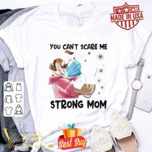 Pug You can't scare me strong mom Coronavirus shirt