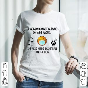 A Woman Cannot Survive On Wine Alone She Also Needs Basketball And A Dog Shirt 2