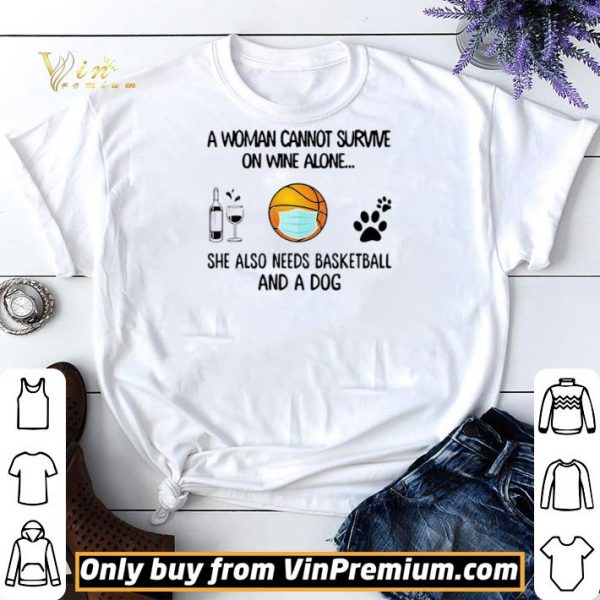 A Woman Cannot Survive On Wine Alone She Also Needs Basketball And A Dog shirt sweater