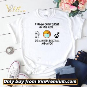 A Woman Cannot Survive On Wine Alone She Also Needs Basketball And A Dog shirt sweater 1