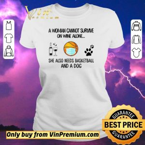 Awesome A Woman Cannot Survive On Wine Alone She Also Needs Basketball And A Dog shirt sweater 1