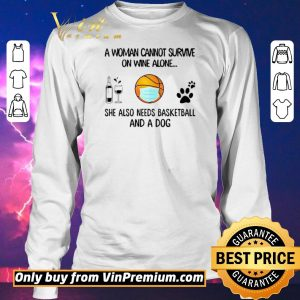 Awesome A Woman Cannot Survive On Wine Alone She Also Needs Basketball And A Dog shirt sweater 2