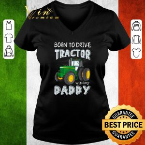 Awesome Original Born to drive tractor with my daddy shirt 2
