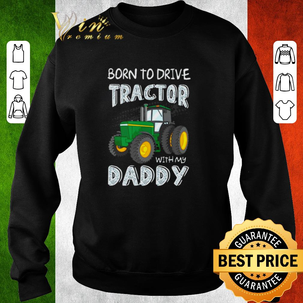 Awesome Original Born to drive tractor with my daddy shirt 4 - Awesome Original Born to drive tractor with my daddy shirt