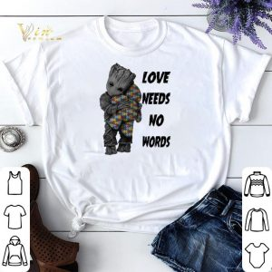 Baby Groot hug Teddy Autism Love Needs No Words shirt sweater