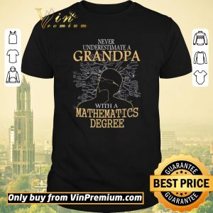 Hot Never Understimate A Grandpa With A Mathematics Degree shirt sweater