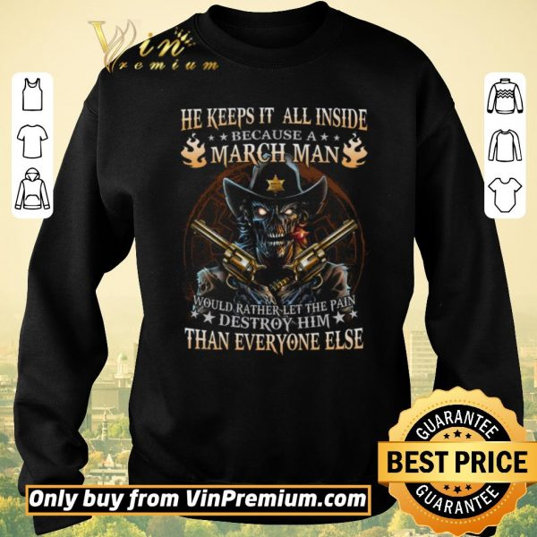 Hot Skull He Keeps It All Inside Because March Man Would Rather Let The Pain shirt sweater