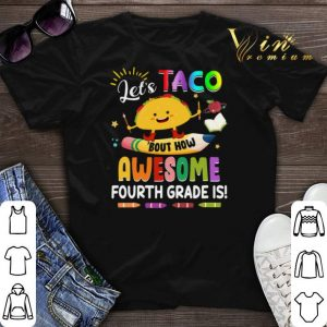 Let's Taco Bout How Awesome Fourth Grade Is Back to School shirt sweater