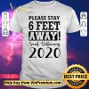 Nice Please Stay 6 Feet Away Social Distancing 2020 shirt sweater
