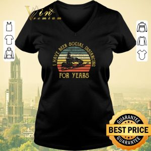Nice Snowmobile I Have Been Social Distancing For Years Vintage shirt sweater