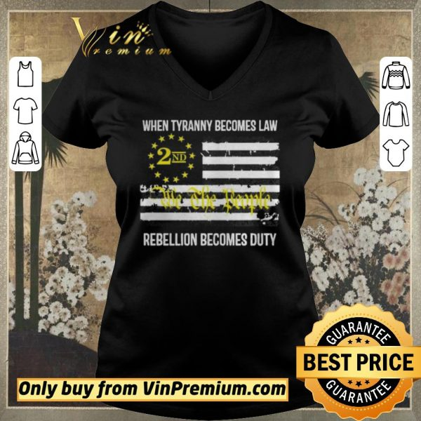 Nice We the People 2nd flag When tyranny becomes law rebellion becomes duty shirt sweater