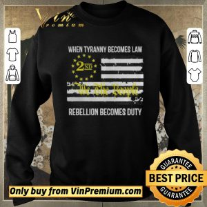 Nice We the People 2nd flag When tyranny becomes law rebellion becomes duty shirt sweater 2