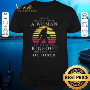 Original Never Underestimate A Woman Who Believer In Bigfoot And Was Born In October shirt sweater