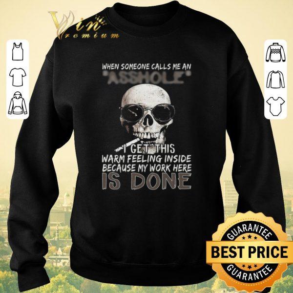 Original Skull Smoking When Someone Calls Me An Asshole I Get This Warm Feeling Inside shirt sweater