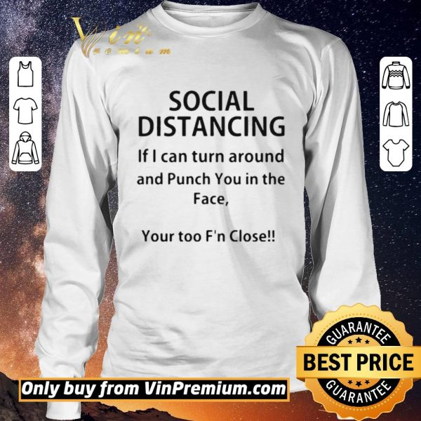 Top Social distancing if I can turn around and punch you in the face shirt sweater