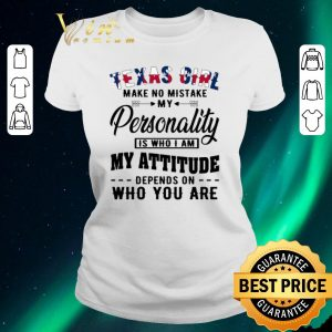 Top Texas Flag Texas Girl Make No Mistake My Personality Is Who I Am My Attitude shirt sweater