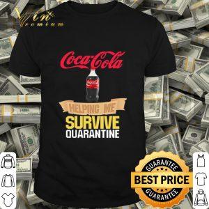 Coca Cola helping me survive quarantine Covid-19 shirt
