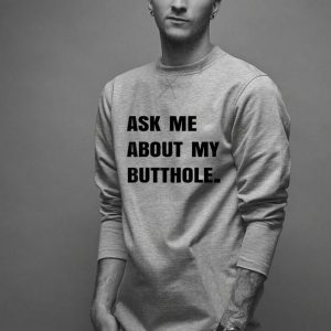 Ask Me About My Butthole shirt