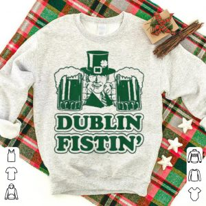 Dublin Fistin St Patricks Day shirt