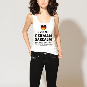 Germany I use my German sarcasm because beating up people is illegal shirt 2
