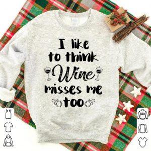 I Like To Think Wine Misses Me Too shirt