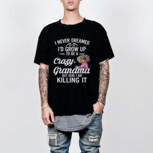 I Never Dreamed I'd Grow Up To Be a Crazy Grandma shirt