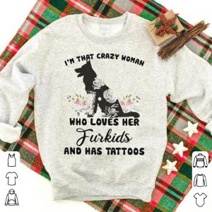 I'm that crazy woman who loves her Furkids and has tattoos shirt