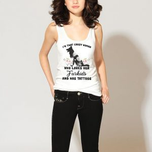 I'm that crazy woman who loves her Furkids and has tattoos shirt 2