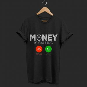 Money is calling decline or acceot shirt
