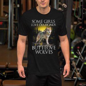Some girls love diamonds but i love wolves shirt