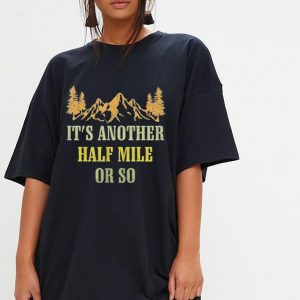Vintage It's Another Half Mile Or So hiking climbing shirt 2